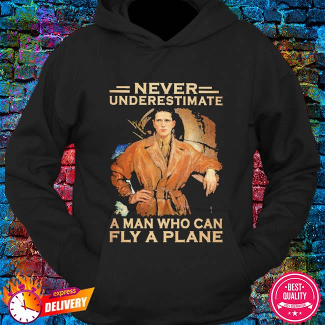 Never underestimate a man who can fly a plane s hoodie