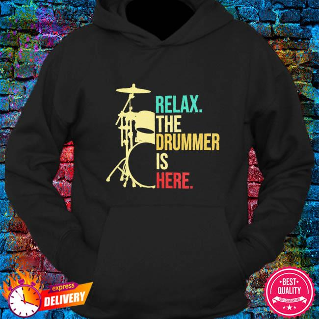 Relax the drummer is here s hoodie