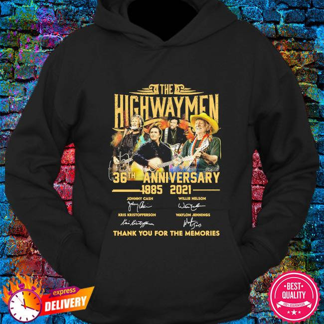 The Highwaymen 36th anniversary 1985 2021 thank you for the memories signatures s hoodie