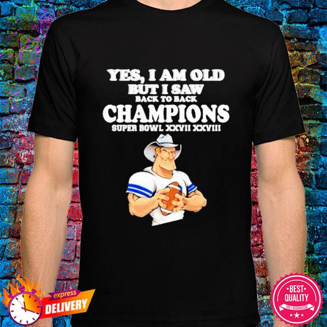 Yes I am old but I saw Cowboys back to back champions shirt